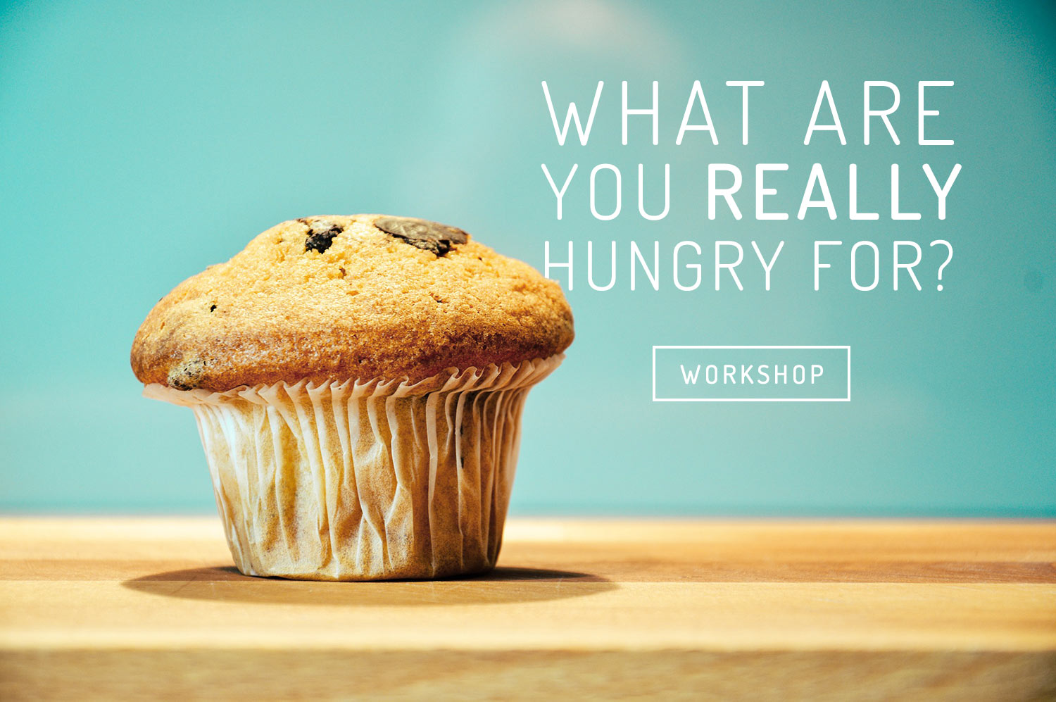 What Are You Hungry For Workshop