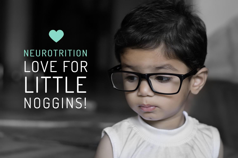 NeuroTrition Love For Little Noggins!