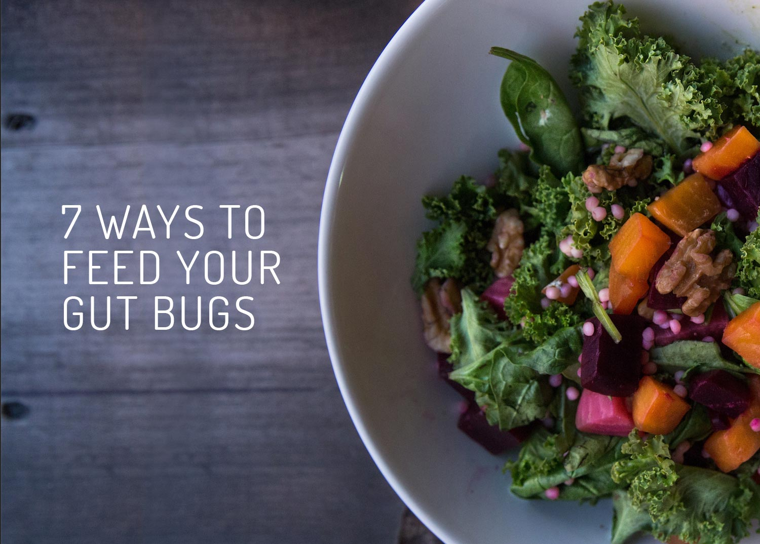 7 Ways to Feed Your Gut Bugs