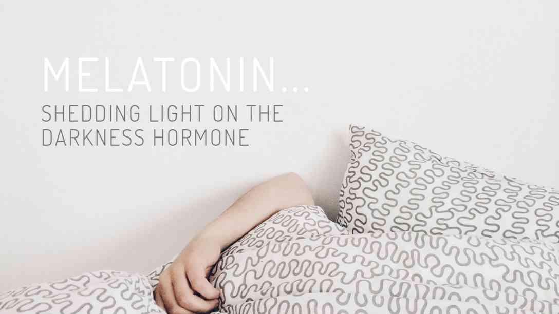Melatonin: Shedding Light On The Darkness Hormone